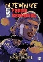 Tajemnice D.A.G. Fabrik Bromberg - 2 - Na tropie Wunderwaffe