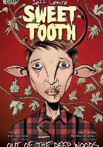 Okładka książki Sweet Tooth, Vol. 1: Out of the Deep Woods