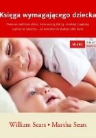 Księga wymagającego dziecka. Pomocna rodzicom dzieci, które więcej płaczą, trudniej zasypiają, częściej się złoszczą - od narodzin do piątego roku życia