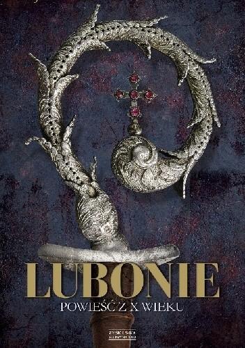 Okładka książki Lubonie. Powieść z X wieku