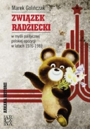 Okładka książki Związek Radziecki w myśli politycznej polskiej opozycji w latach 1976-1989