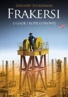 Frakersi. Niezwykła historia amerykańskich poszukiwaczy ropy i gazu w łupkach