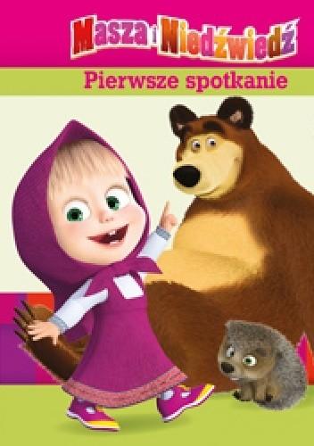 Okładka książki Masza i Niedźwiedź. Pierwsze spotkanie