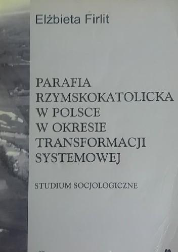 Okładka książki Parafia rzymskokatolicka w Polsce w okresie transformacji systemowej. Studium socjologiczne