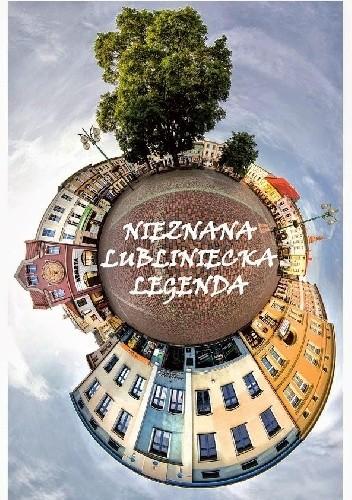 Okładka książki Nieznana lubliniecka legenda