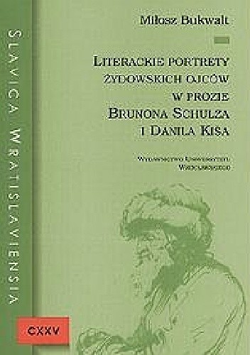 Okładka książki Literackie portrety żydowskich ojców w prozie Brunona Schulza i Danila Kiša
