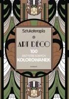 Sztukoterapia - Art Déco. 100 antystresowych kolorowanek