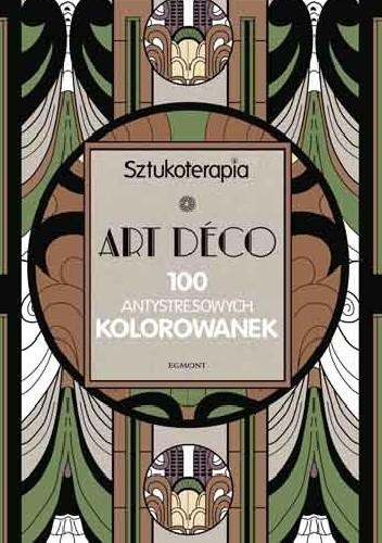 Okładka książki Sztukoterapia - Art Déco. 100 antystresowych kolorowanek