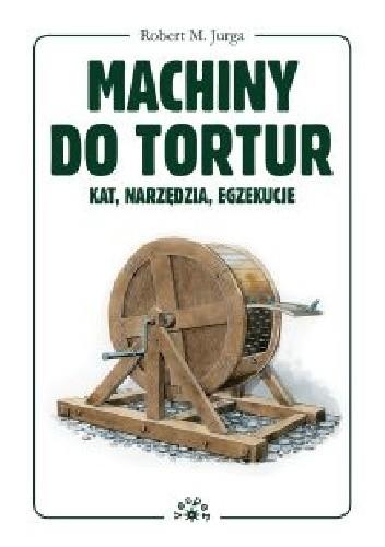 Okładka książki Machiny do tortur. Kat, narzędzia, egzekucje