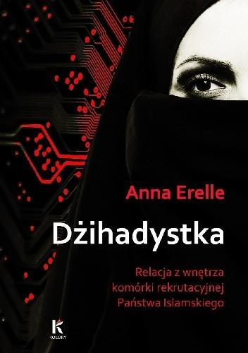 Okładka książki Dżihadystka. Relacja z wnętrza komórki rekrutacyjnej Państwa Islamskiego
