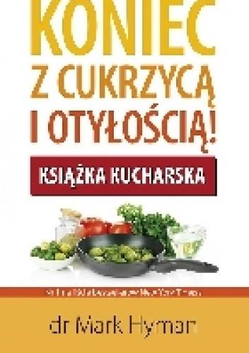 Okładka książki Koniec z cukrzycą i otyłością! Książka kucharska