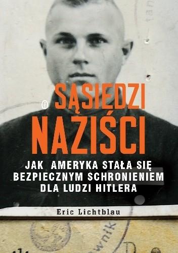 Okładka książki Sąsiedzi naziści. Jak Ameryka stała się bezpiecznym schronieniem dla ludzi Hitlera