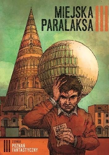 Okładka książki Poznań Fantastyczny. Miejska Paralaksa