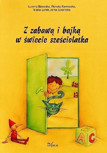 Okładka książki Z zabawą i bajką w świecie sześciolatka. Gry, zabawy, pomysly metodyczne