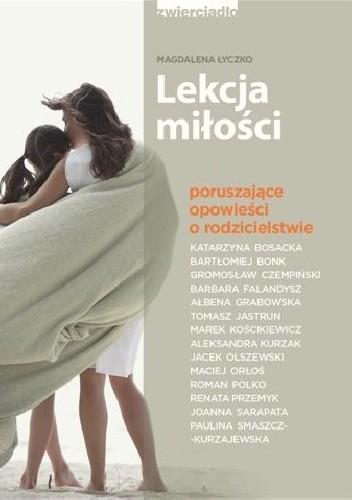 Okładka książki Lekcja miłości. Poruszające opowieści o rodzicielstwie