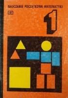 Nauczanie początkowe matematyki - Tom 1