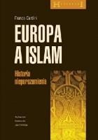 Europa a islam. Historia nieporozumienia