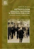 Antropologia społeczna i kulturowa w przestrzeni publicznej. Problemy, dylematy, kontrowersje