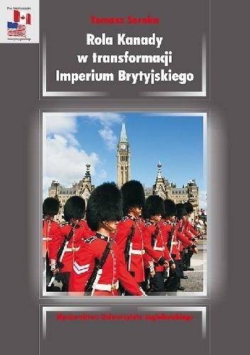 Okładka książki Rola Kanady w transformacji Imperium Brytyjskiego. Analiza stosunków kanadyjsko-brytyjskich w okresie międzywojennym