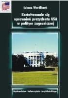 Kształtowanie się uprawnień prezydenta USA w polityce zagranicznej