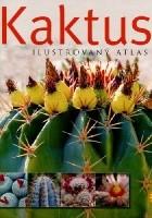 Kaktusy - ilustrovaný atlas