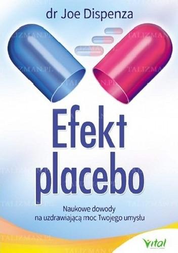 Okładka książki Efekt placebo. Naukowe dowody na uzdrawiającą moc twojego umysłu