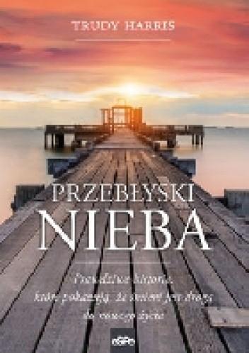 Okładka książki Przebłyski Nieba. Prawdziwe historie, które pokazują, że śmierć jest drogą do nowego życia