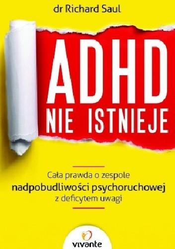 Okładka książki ADHD nie istnieje. Cała prawda o zespole nadpobudliwości psychoruchowej z deficytem uwagi