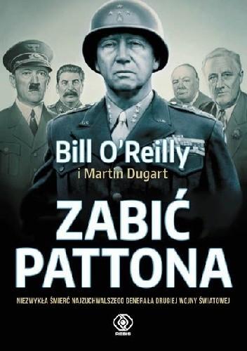 Okładka książki Zabić Pattona. Niezwykła śmierć najzuchwalszego generała drugiej wojny światowej