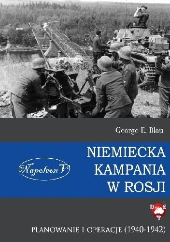 Okładka książki Niemiecka Kampania w Rosji. Planowanie i Operacje (1940-1942)