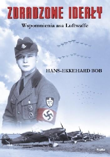 Okładka książki Zdradzone ideały. Wspomnienia asa Luftwaffe