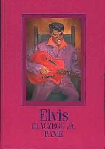 Okładka książki Elvis - dlaczego ja, Panie?