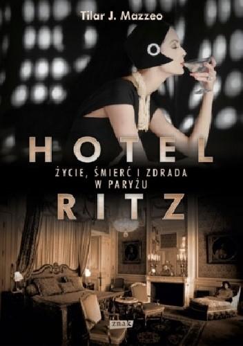 Okładka książki Hotel Ritz. Życie, śmierć i zdrada w Paryżu