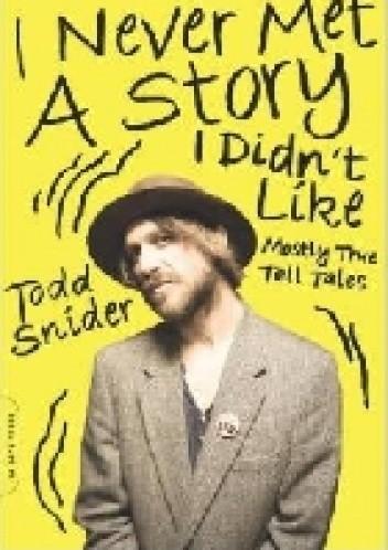 Okładka książki By Todd Snider I Never Met a Story I Didn't Like: Mostly True Tall Tales