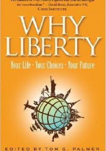 Okładka książki Why Liberty: Your Life, Your Choices, Your Future