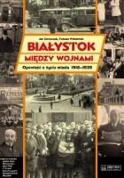 Białystok między wojnami. Opowieść o życiu miasta 1918-1939