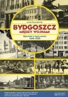 Bydgoszcz między wojnami. Opowieść o życiu miasta 1918-1939