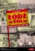 Łódź w PRL-u. Opowieść o życiu miasta 1945-1980