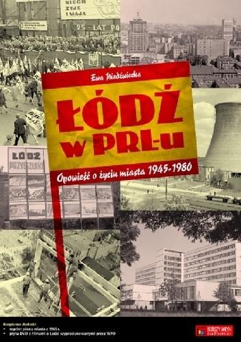 Okładka książki Łódź w PRL-u. Opowieść o życiu miasta 1945-1980