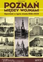 Poznań między wojnami. Opowieść o życiu miasta 1918-1939