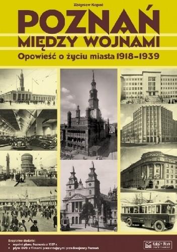 Okładka książki Poznań między wojnami. Opowieść o życiu miasta 1918-1939