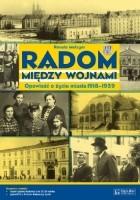 Radom między wojnami. Opowieść o życiu miasta 1918-1939