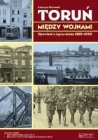 Toruń między wojnami. Opowieść o życiu miasta 1920-1939