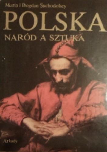 Okładka książki Polska naród a sztuka. Dzieje polskiej świadomości narodowej i jej wyraz w sztuce.