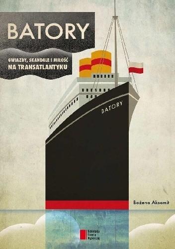 Okładka książki Batory. Gwiazdy, skandale i miłość na transatlantyku