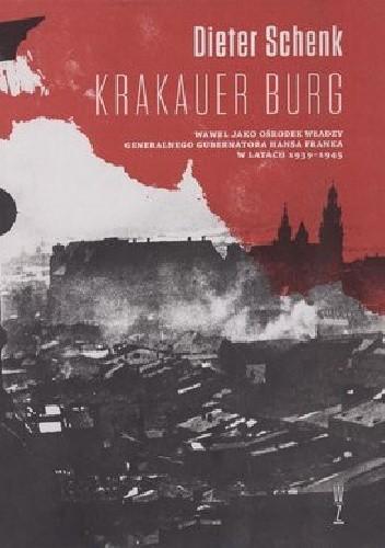 Okładka książki Krakauer Burg. Wawel jako ośrodek władzy Generalnego Gubernatota Hansa Franka w latach 1939-1945