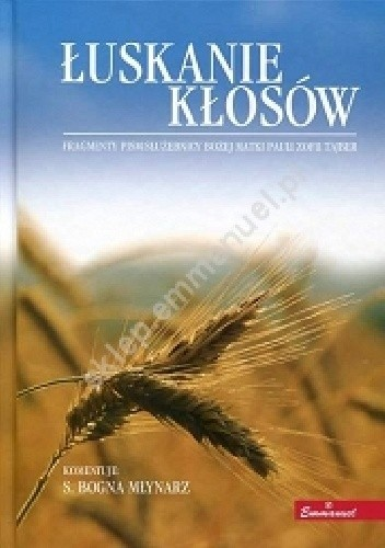 Okładka książki Łuskanie kłosów. Fragmenty pism Służebnicy Bożej Matki Pauli Zofii Tajber.