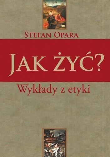 Okładka książki Jak żyć? Wykłady z etyki