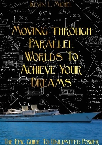 Okładka książki Moving Through Parallel Worlds To Achieve Your Dreams: The Epic Guide To Unlimited Power