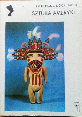 Okładka książki Sztuka Ameryki I: Tworczość Indian północnoamerykańskich i Eskimosów